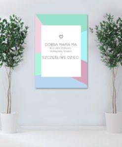 dobra mama ma klejące podłogi, pomazane ściany i szczęśliwe dzieci - plakat